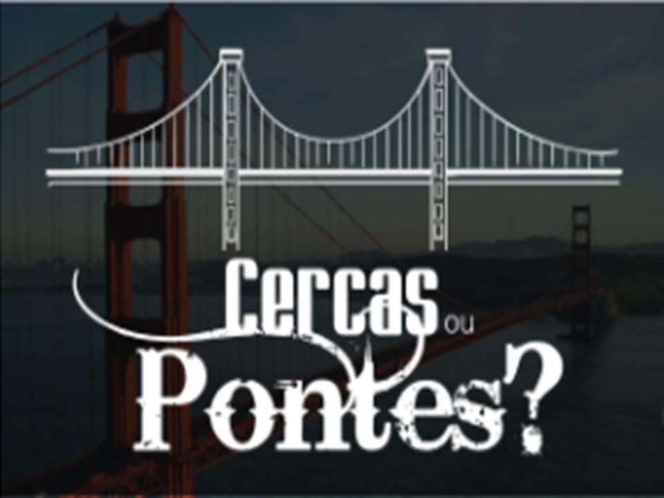 Cercas ou Pontes?